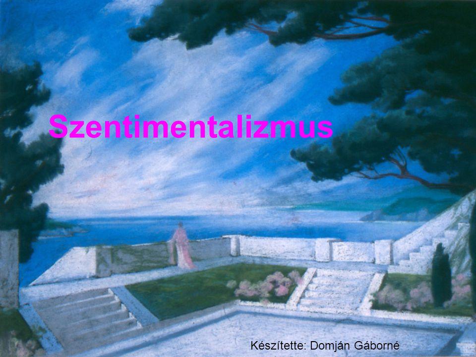 Szentimentalizmus Készítette: Domján Gáborné