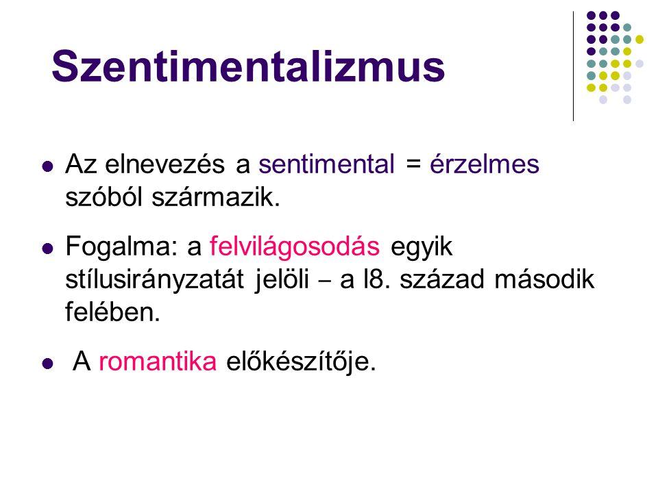 Szentimentalizmus Az elnevezés a sentimental = érzelmes szóból származik.