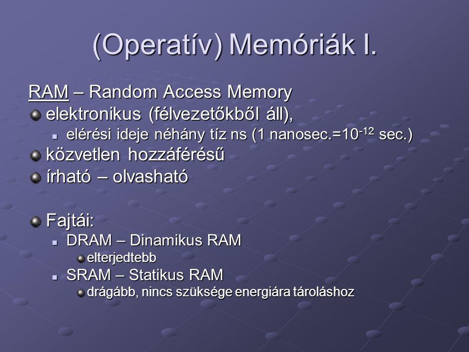(Operatív) Memóriák I. RAM – Random Access Memory