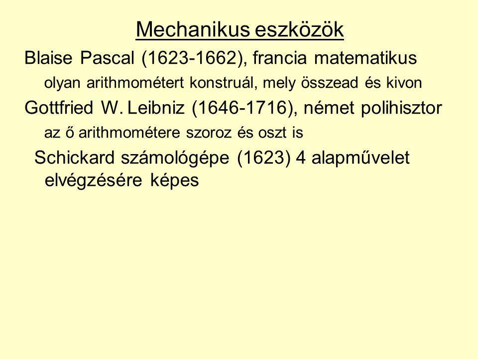 Mechanikus eszközök Blaise Pascal (1623-1662), francia matematikus