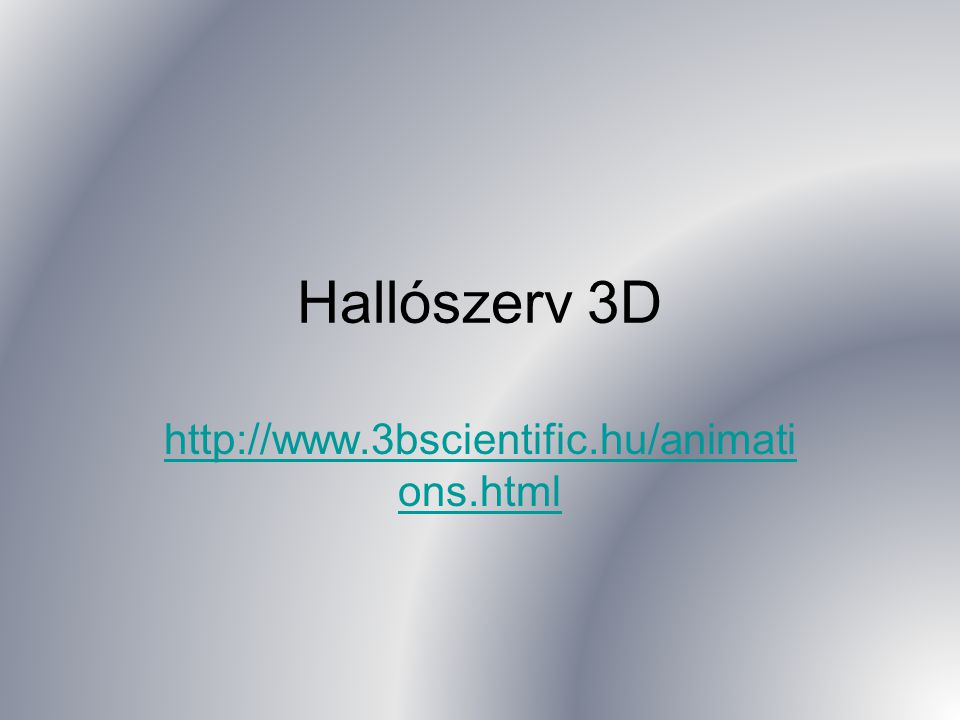 Hallószerv 3D http://www.3bscientific.hu/animations.html