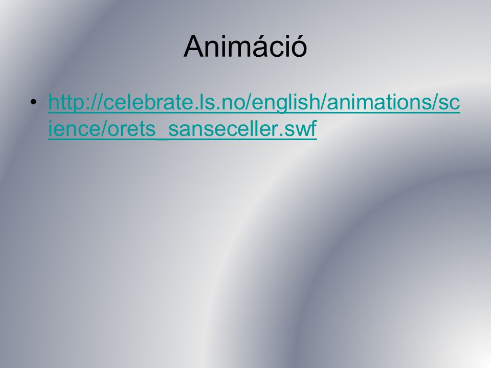 Animáció http://celebrate.ls.no/english/animations/science/orets_sanseceller.swf