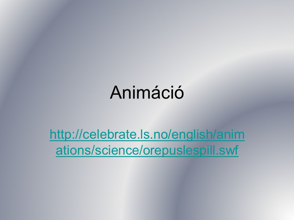 Animáció http://celebrate.ls.no/english/animations/science/orepuslespill.swf