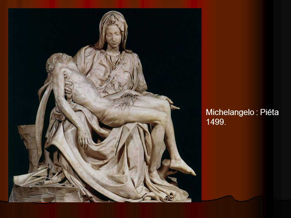 Michelangelo : Piéta 1499.