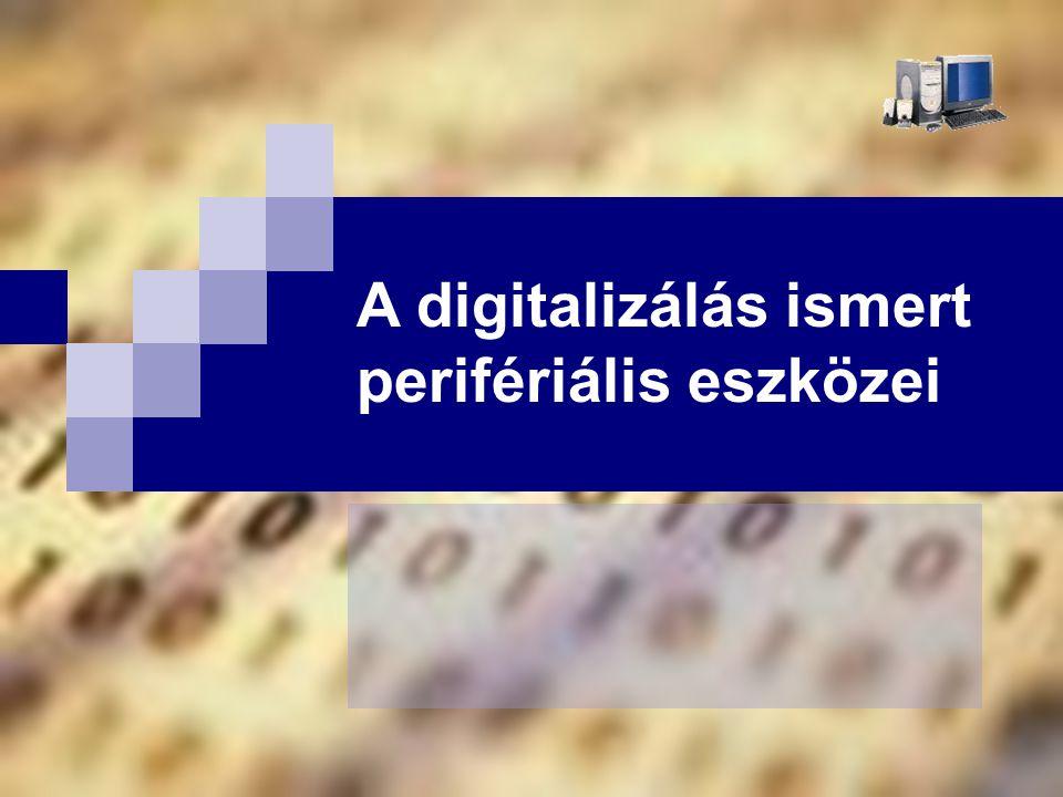 A digitalizálás ismert perifériális eszközei