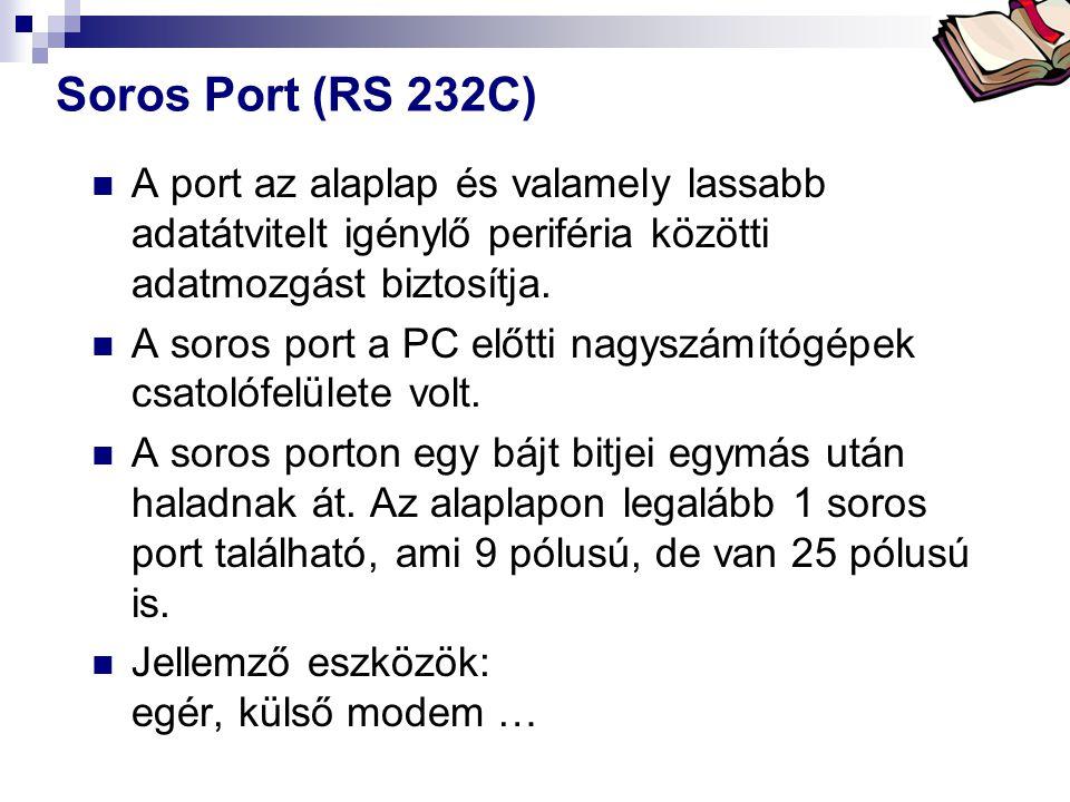 Soros Port (RS 232C) A port az alaplap és valamely lassabb adatátvitelt igénylő periféria közötti adatmozgást biztosítja.