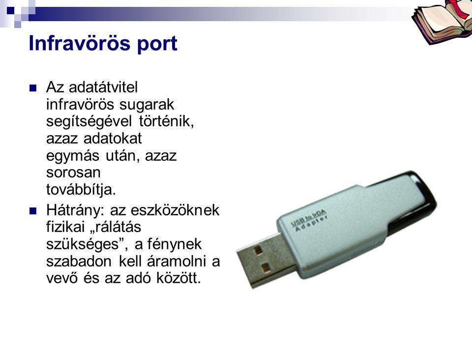 Infravörös port Az adatátvitel infravörös sugarak segítségével történik, azaz adatokat egymás után, azaz sorosan továbbítja.