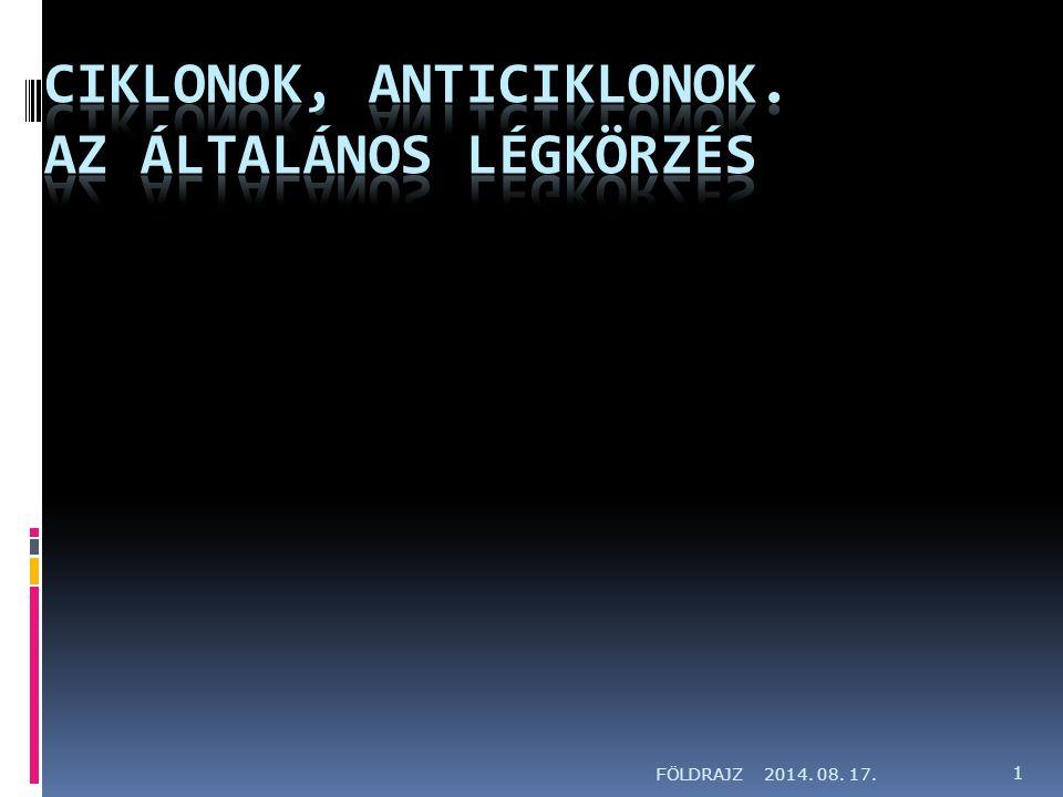 Ciklonok, anticiklonok. Az általános légkörzés
