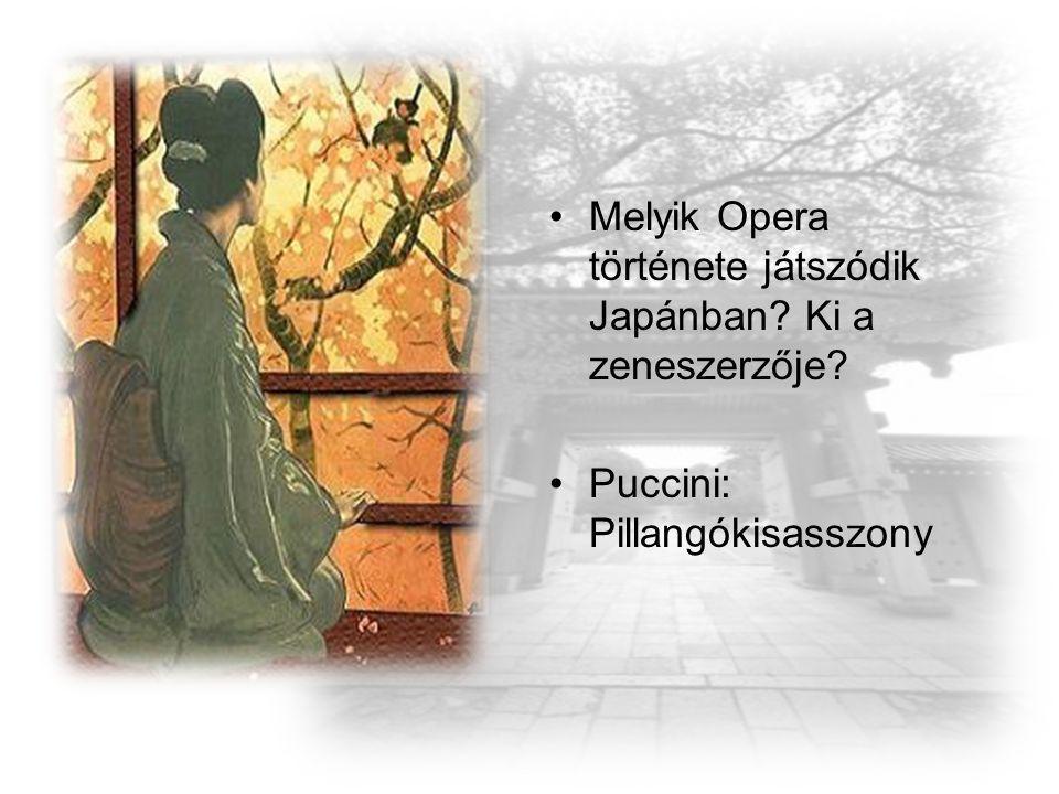 Melyik Opera története játszódik Japánban Ki a zeneszerzője