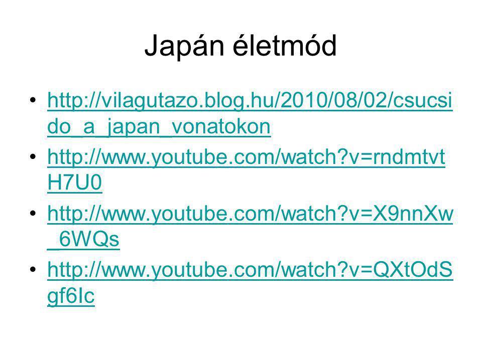 Japán életmód http://vilagutazo.blog.hu/2010/08/02/csucsido_a_japan_vonatokon. http://www.youtube.com/watch v=rndmtvtH7U0.