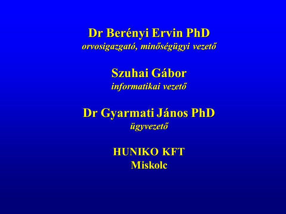 Dr Berényi Ervin PhD orvosigazgató, minőségügyi vezető Szuhai Gábor informatikai vezető Dr Gyarmati János PhD ügyvezető HUNIKO KFT Miskolc