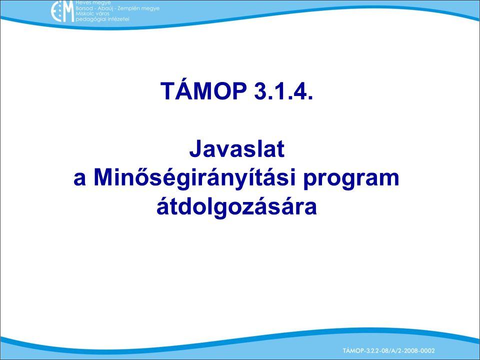 TÁMOP 3.1.4. Javaslat a Minőségirányítási program átdolgozására