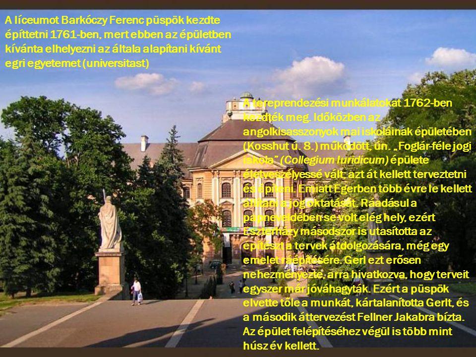 A líceumot Barkóczy Ferenc püspök kezdte építtetni 1761-ben, mert ebben az épületben kívánta elhelyezni az általa alapítani kívánt egri egyetemet (universitast)