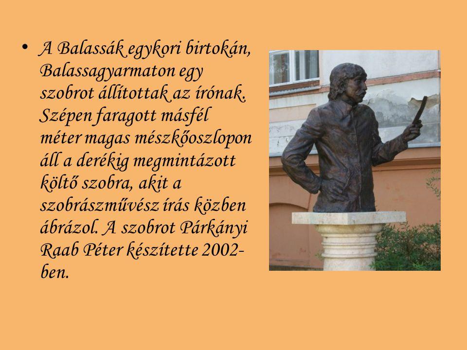 A Balassák egykori birtokán, Balassagyarmaton egy szobrot állítottak az írónak.