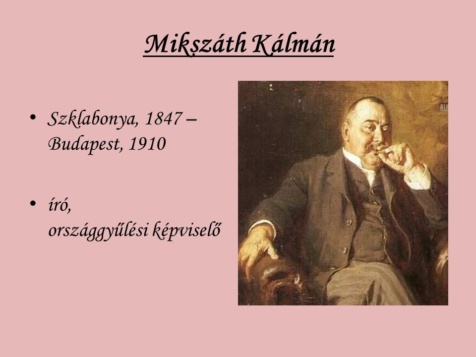 Mikszáth Kálmán Szklabonya, 1847 – Budapest, 1910