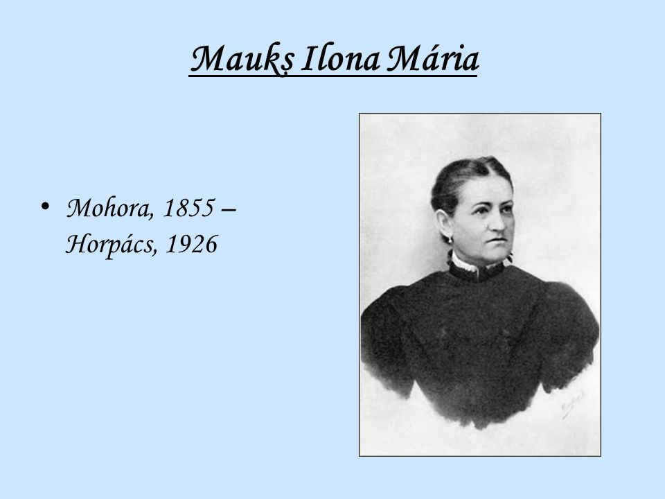 Mauks Ilona Mária Mohora, 1855 – Horpács, 1926