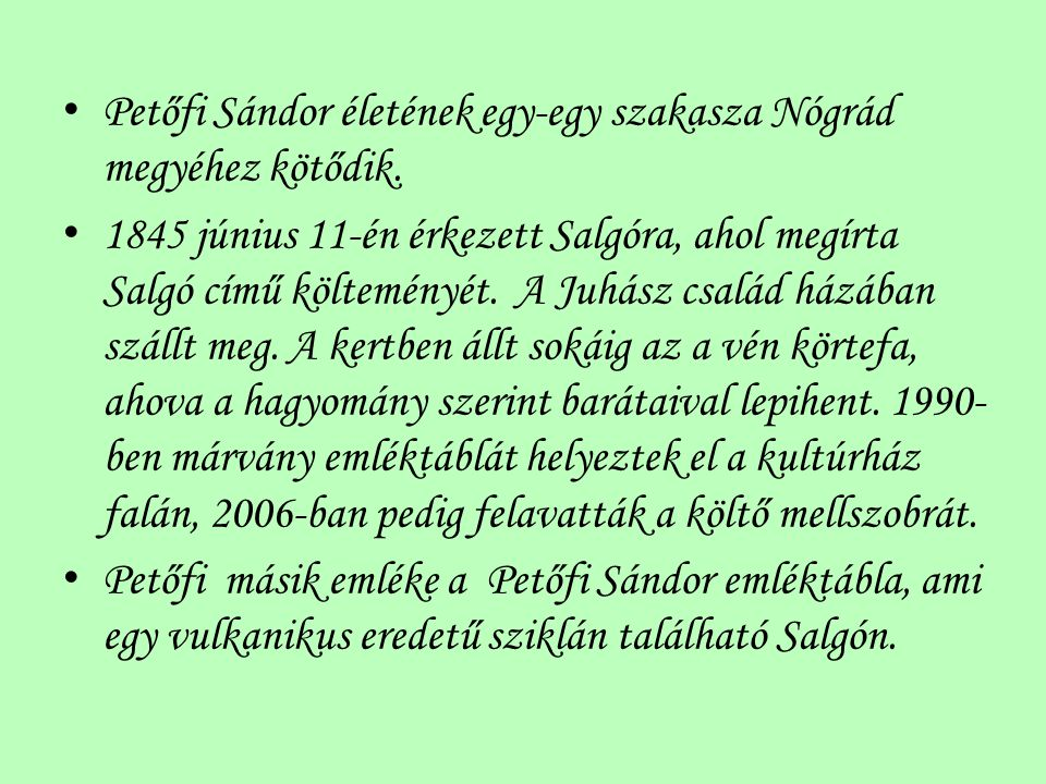Petőfi Sándor életének egy-egy szakasza Nógrád megyéhez kötődik.