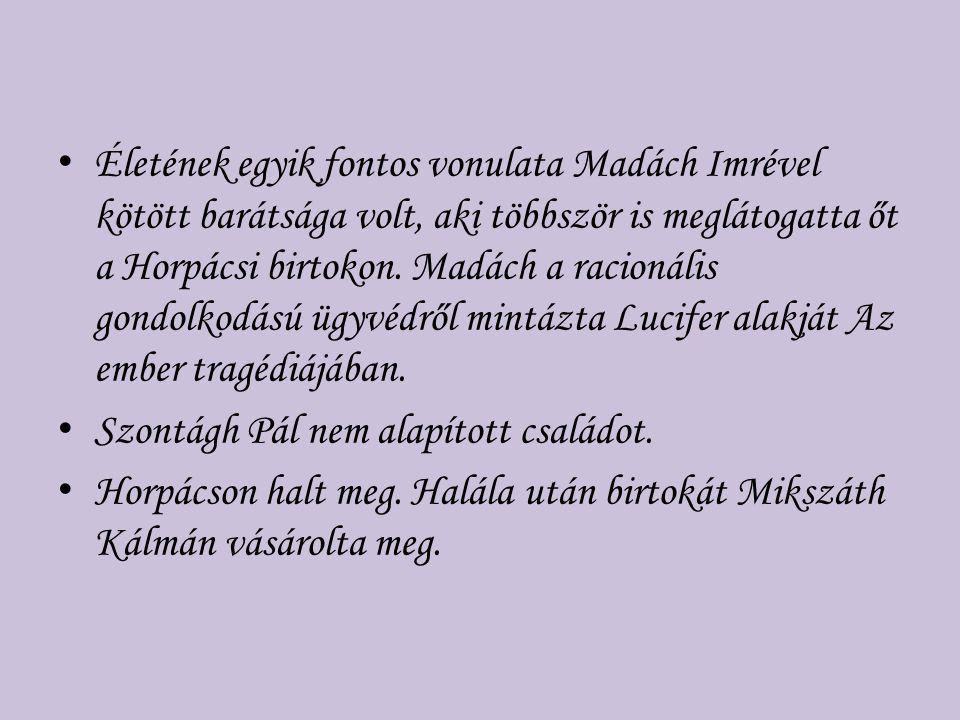 Életének egyik fontos vonulata Madách Imrével kötött barátsága volt, aki többször is meglátogatta őt a Horpácsi birtokon. Madách a racionális gondolkodású ügyvédről mintázta Lucifer alakját Az ember tragédiájában.