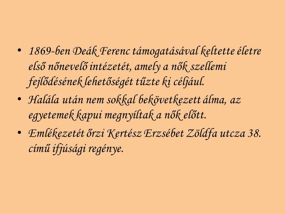 1869-ben Deák Ferenc támogatásával keltette életre első nőnevelő intézetét, amely a nők szellemi fejlődésének lehetőségét tűzte ki céljául.