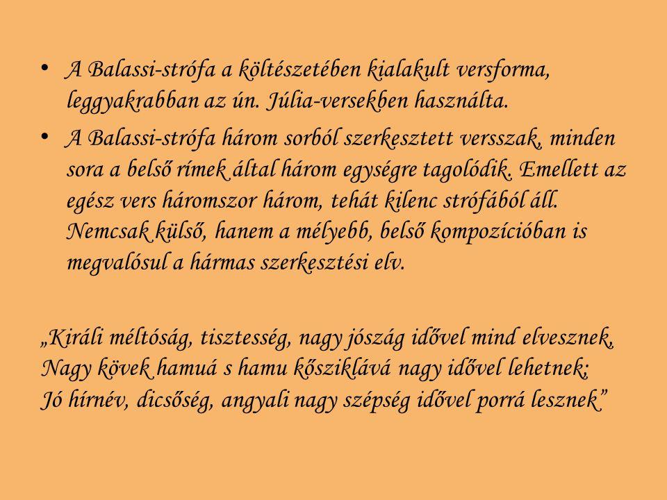A Balassi-strófa a költészetében kialakult versforma, leggyakrabban az ún. Júlia-versekben használta.