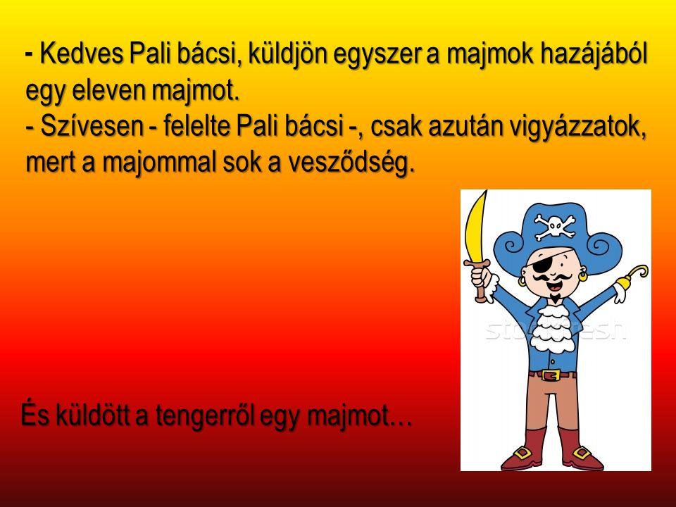 - Kedves Pali bácsi, küldjön egyszer a majmok hazájából egy eleven majmot.