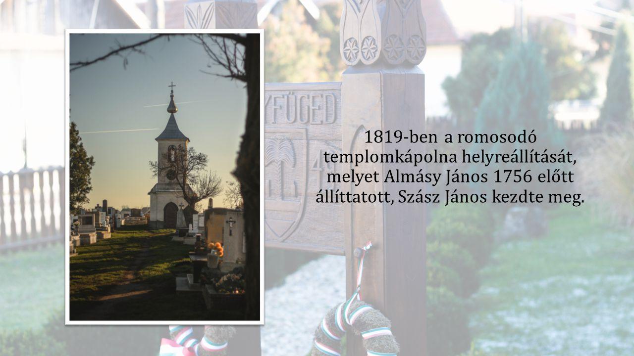 1819-ben a romosodó templomkápolna helyreállítását, melyet Almásy János 1756 előtt állíttatott, Szász János kezdte meg.