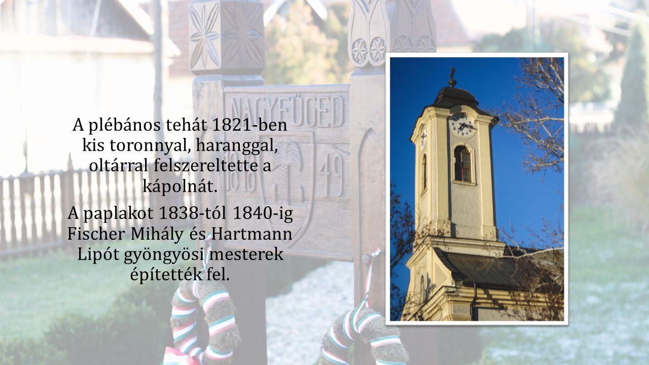 A plébános tehát 1821-ben kis toronnyal, haranggal, oltárral felszereltette a kápolnát.
