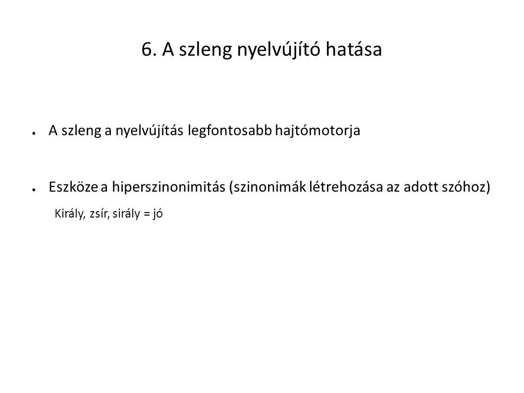 6. A szleng nyelvújító hatása