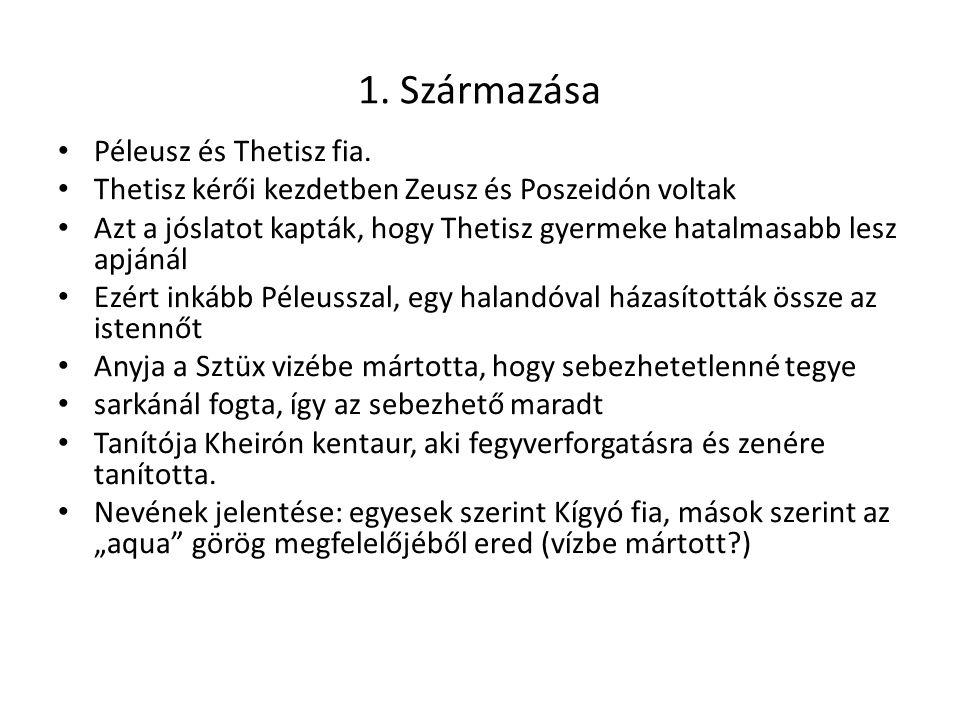 1. Származása Péleusz és Thetisz fia.