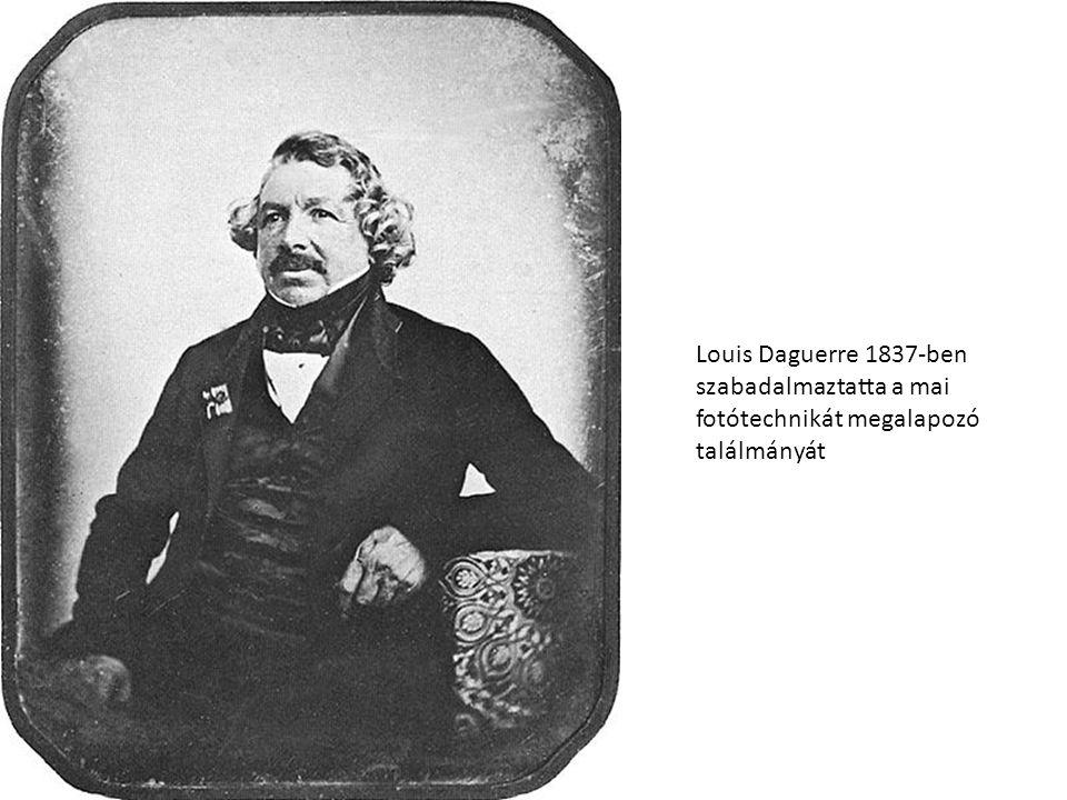 Louis Daguerre 1837-ben szabadalmaztatta a mai fotótechnikát megalapozó találmányát