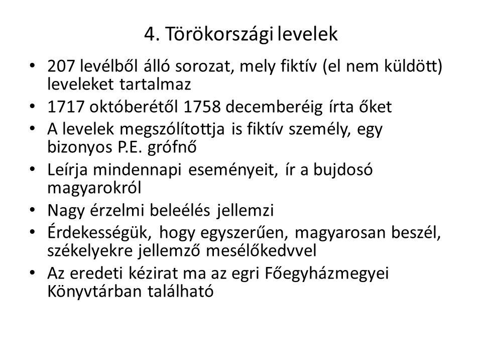 4. Törökországi levelek 207 levélből álló sorozat, mely fiktív (el nem küldött) leveleket tartalmaz.