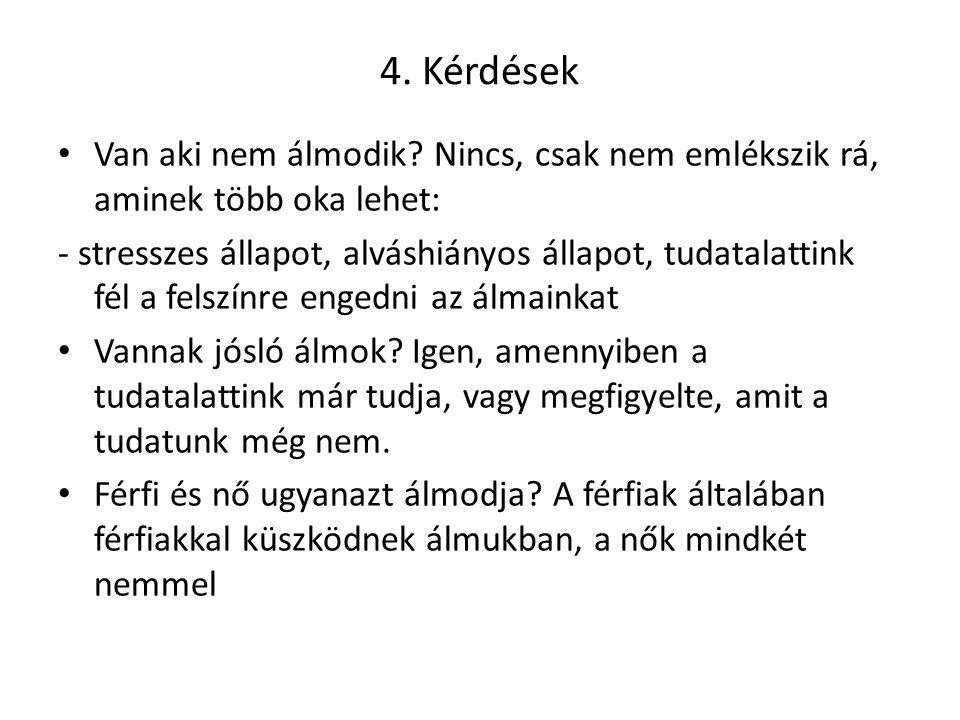 4. Kérdések Van aki nem álmodik Nincs, csak nem emlékszik rá, aminek több oka lehet: