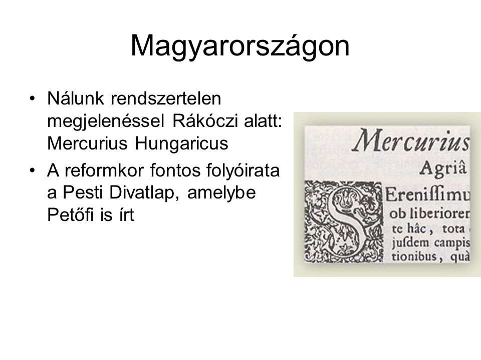 Magyarországon Nálunk rendszertelen megjelenéssel Rákóczi alatt: Mercurius Hungaricus.