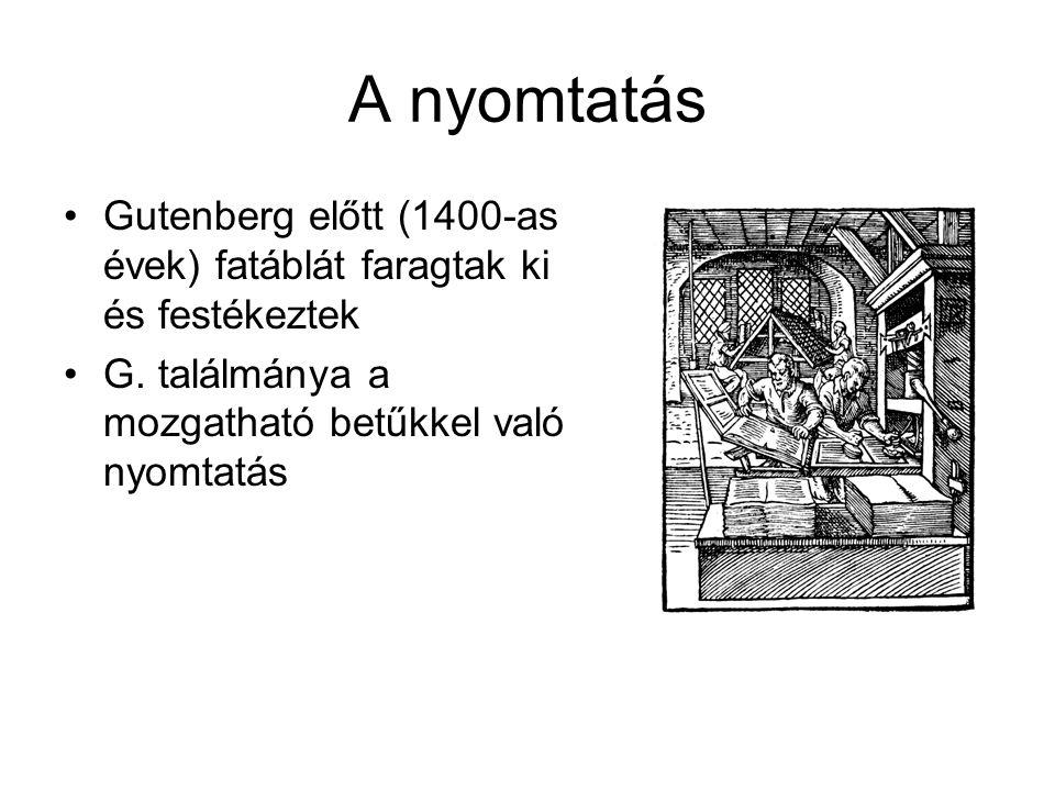 A nyomtatás Gutenberg előtt (1400-as évek) fatáblát faragtak ki és festékeztek.