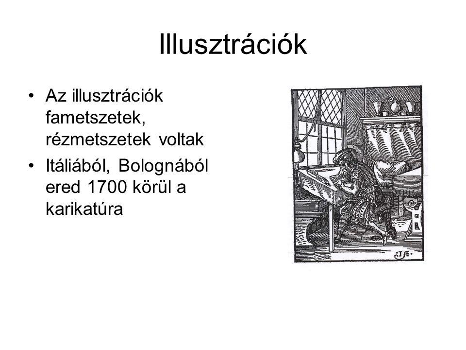 Illusztrációk Az illusztrációk fametszetek, rézmetszetek voltak