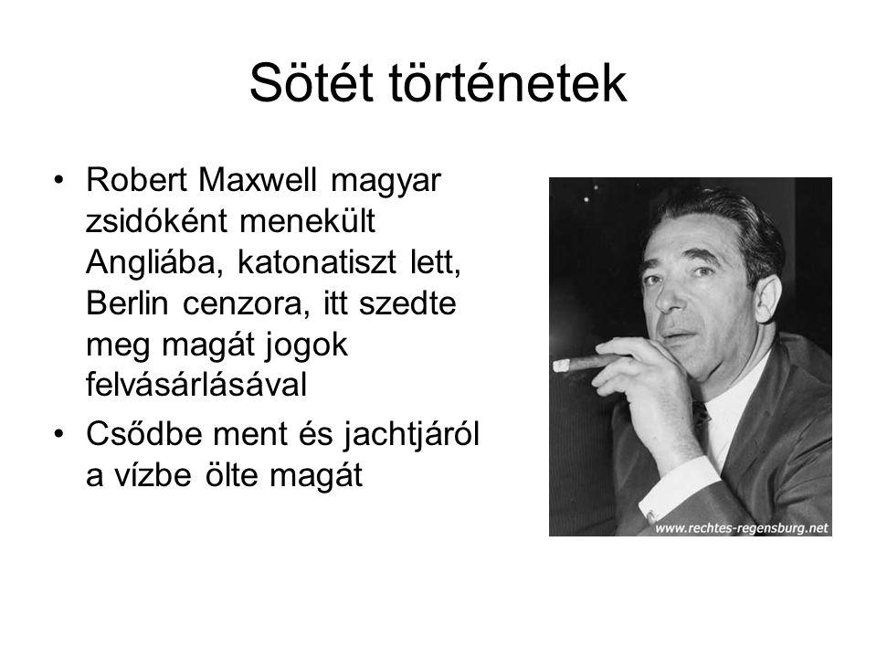 Sötét történetek Robert Maxwell magyar zsidóként menekült Angliába, katonatiszt lett, Berlin cenzora, itt szedte meg magát jogok felvásárlásával.