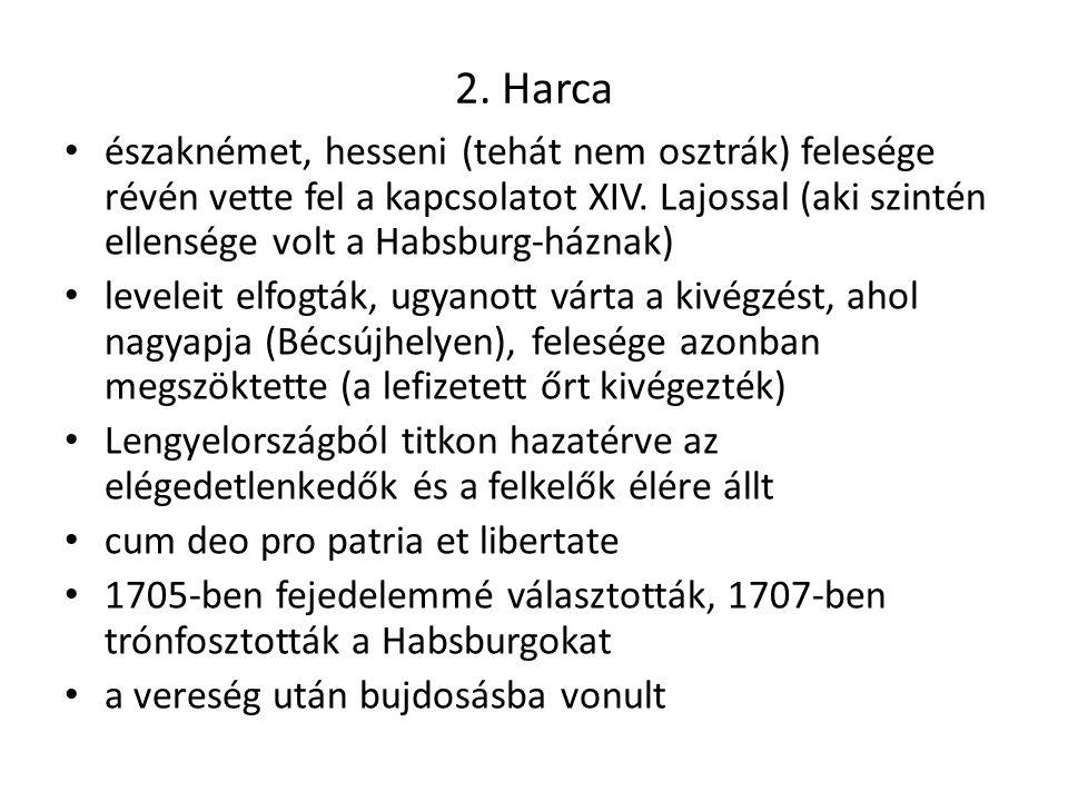 2. Harca északnémet, hesseni (tehát nem osztrák) felesége révén vette fel a kapcsolatot XIV. Lajossal (aki szintén ellensége volt a Habsburg-háznak)