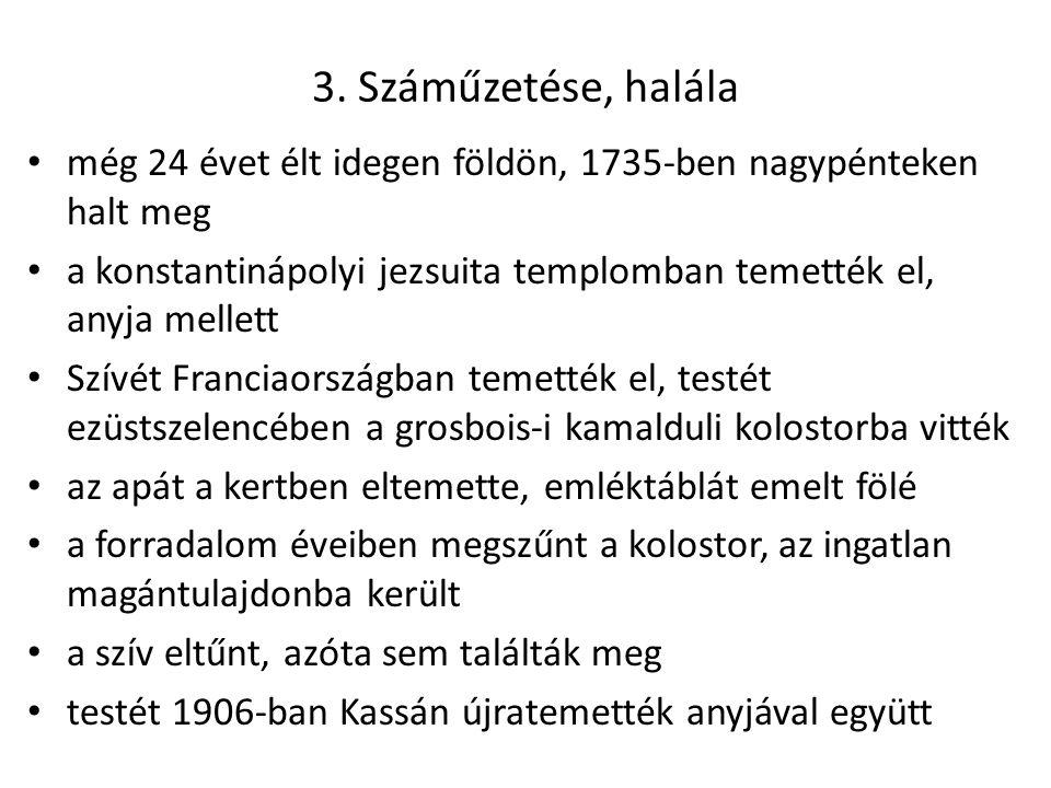 3. Száműzetése, halála még 24 évet élt idegen földön, 1735-ben nagypénteken halt meg.