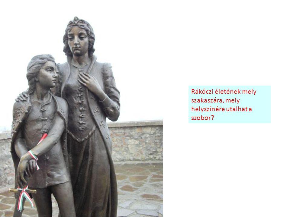 Rákóczi életének mely szakaszára, mely helyszínére utalhat a szobor