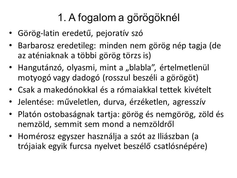 1. A fogalom a görögöknél Görög-latin eredetű, pejoratív szó