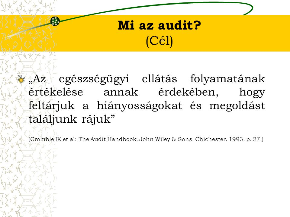 """Mi az audit (Cél) """"Az egészségügyi ellátás folyamatának értékelése annak érdekében, hogy feltárjuk a hiányosságokat és megoldást találjunk rájuk"""
