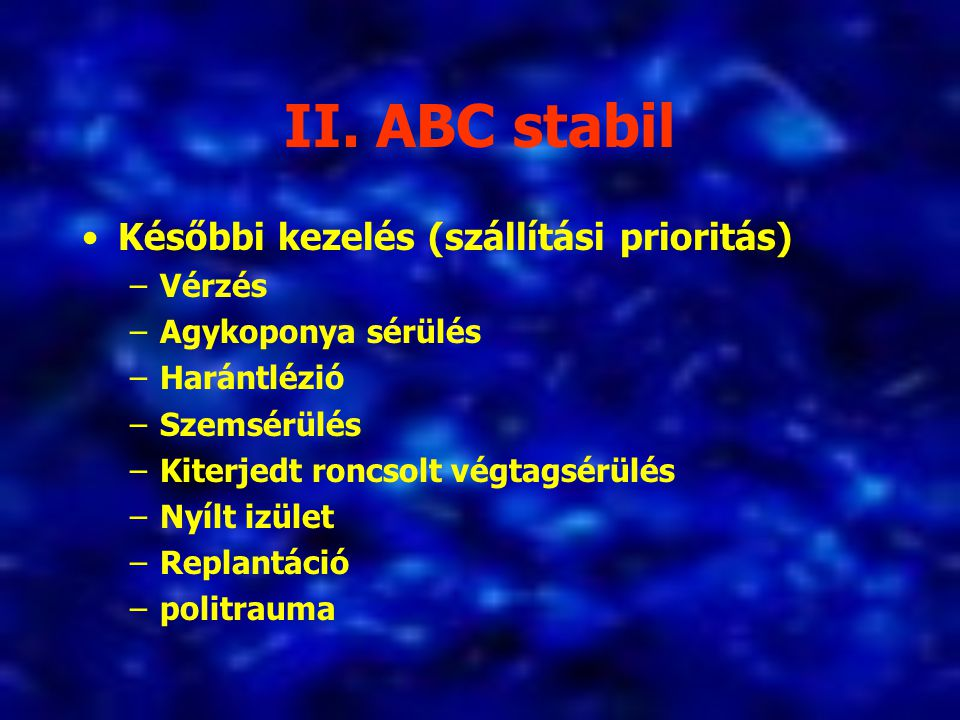 II. ABC stabil Későbbi kezelés (szállítási prioritás) Vérzés