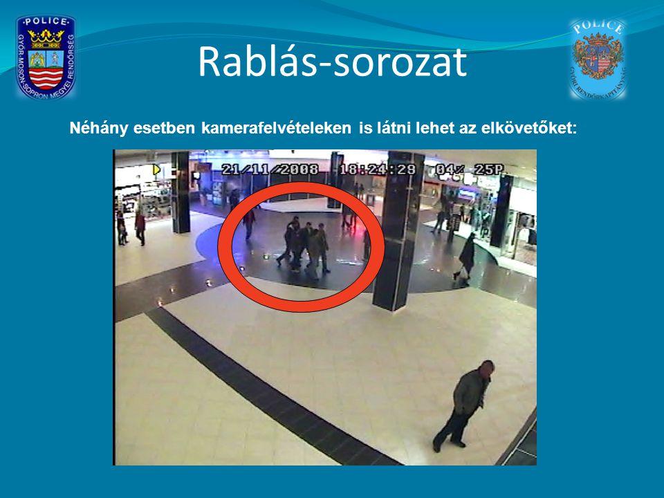 Rablás-sorozat Néhány esetben kamerafelvételeken is látni lehet az elkövetőket: