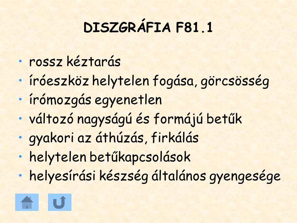 DISZGRÁFIA F81.1 rossz kéztarás. íróeszköz helytelen fogása, görcsösség. írómozgás egyenetlen. változó nagyságú és formájú betűk.