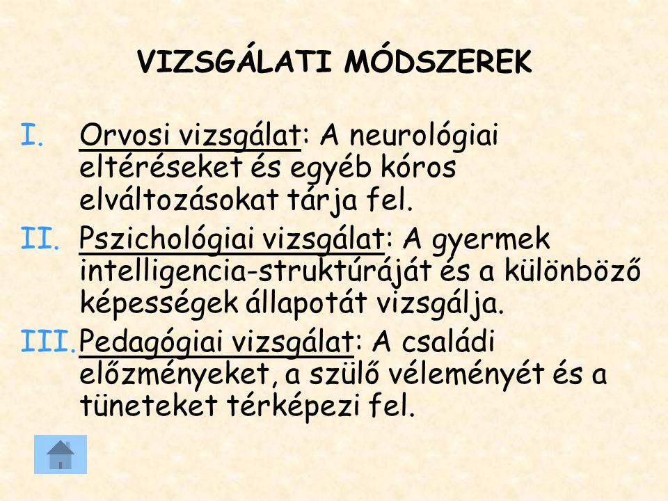 VIZSGÁLATI MÓDSZEREK Orvosi vizsgálat: A neurológiai eltéréseket és egyéb kóros elváltozásokat tárja fel.
