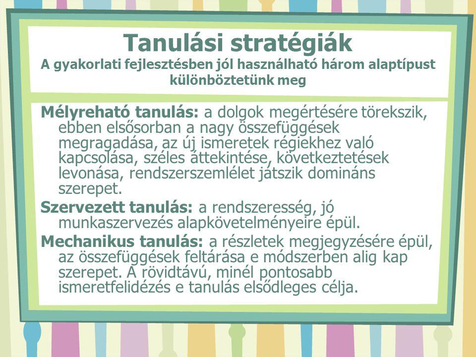 Tanulási stratégiák A gyakorlati fejlesztésben jól használható három alaptípust különböztetünk meg