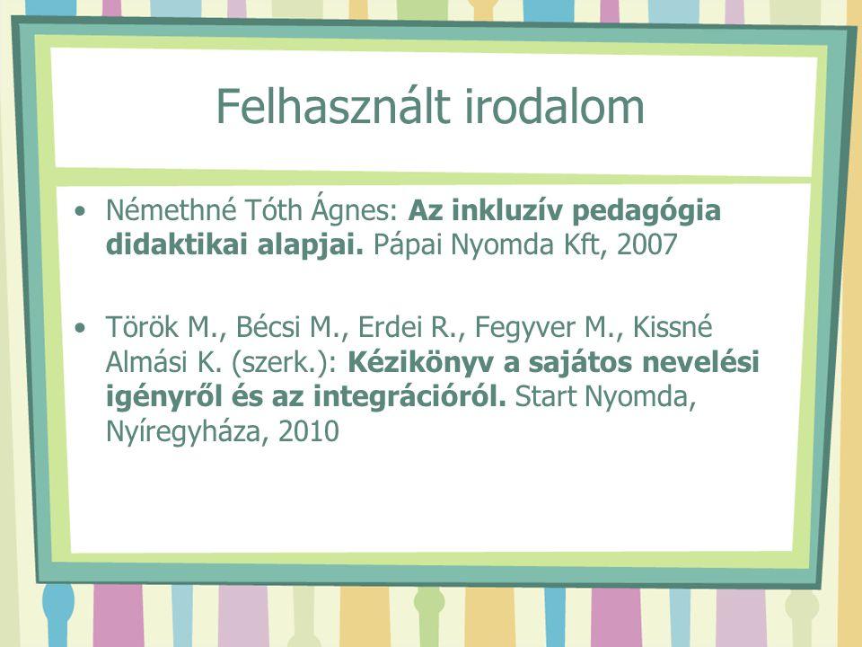 Felhasznált irodalom Némethné Tóth Ágnes: Az inkluzív pedagógia didaktikai alapjai. Pápai Nyomda Kft, 2007.