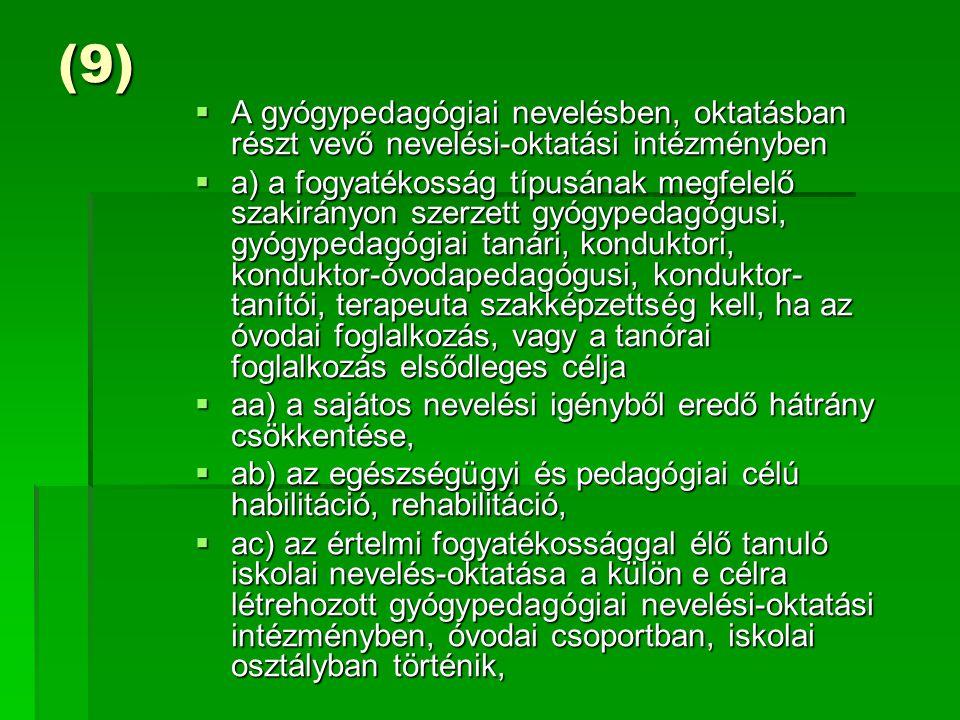 (9) A gyógypedagógiai nevelésben, oktatásban részt vevő nevelési-oktatási intézményben.