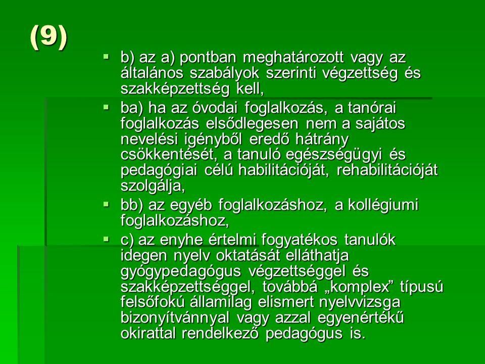 (9) b) az a) pontban meghatározott vagy az általános szabályok szerinti végzettség és szakképzettség kell,