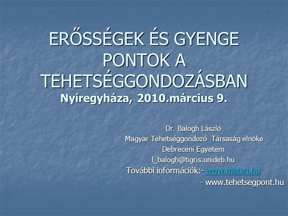 ERŐSSÉGEK ÉS GYENGE PONTOK A TEHETSÉGGONDOZÁSBAN Nyíregyháza, 2010